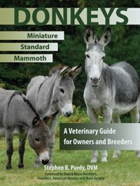 Donkeys: Miniature, Standard, and Mammoth by Stephen R. Purdy, DVM