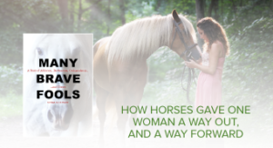 Many Brave Fools Memoir About Codependency, Horses, and Recovery